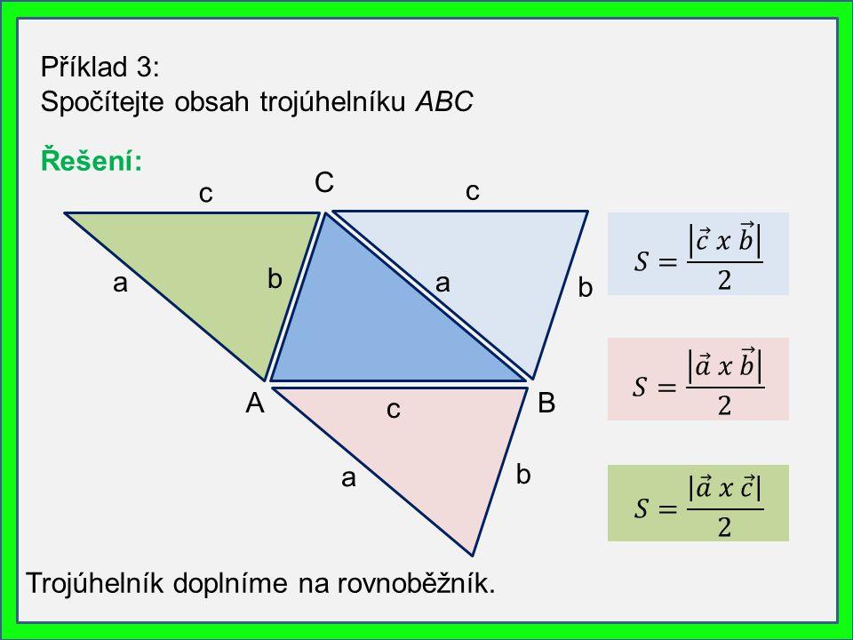 Příklad 3: Spočítejte obsah trojúhelníku ABC Trojúhelník doplníme na rovnoběžník. c b b a a c Řešení: AB C c b a