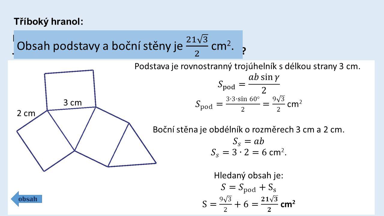 Tříboký hranol: obsah 3 cm 2 cm Na obrázku je síť trojbokého hranolu.
