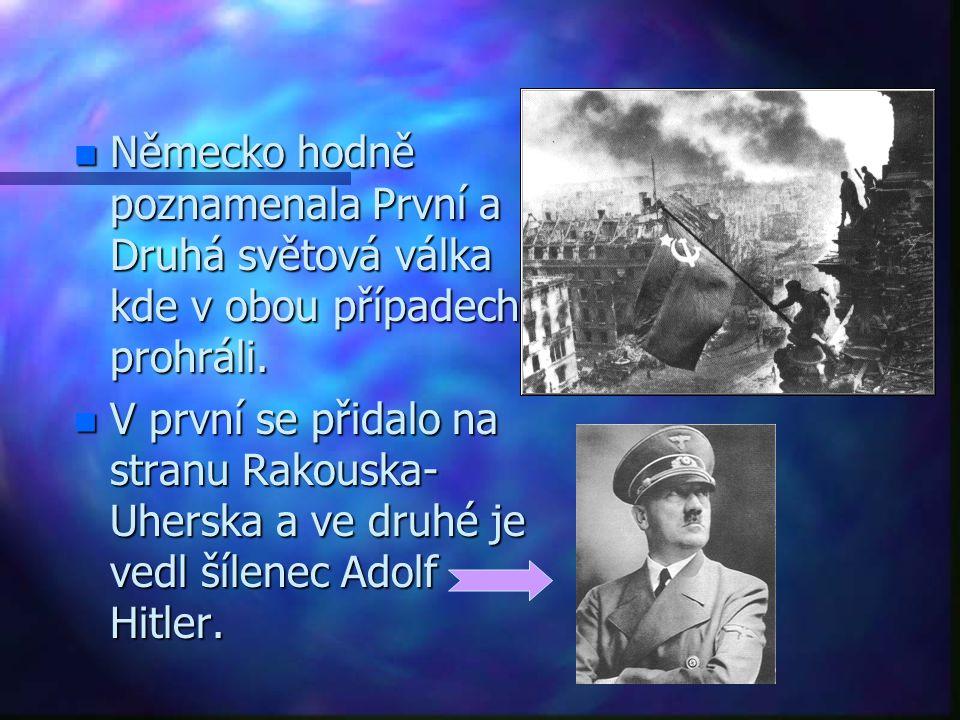 n Německo hodně poznamenala První a Druhá světová válka kde v obou případech prohráli.
