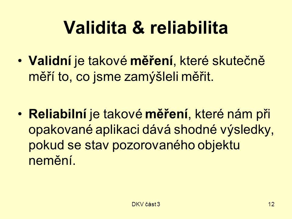 DKV část 312 Validita & reliabilita Validní je takové měření, které skutečně měří to, co jsme zamýšleli měřit.