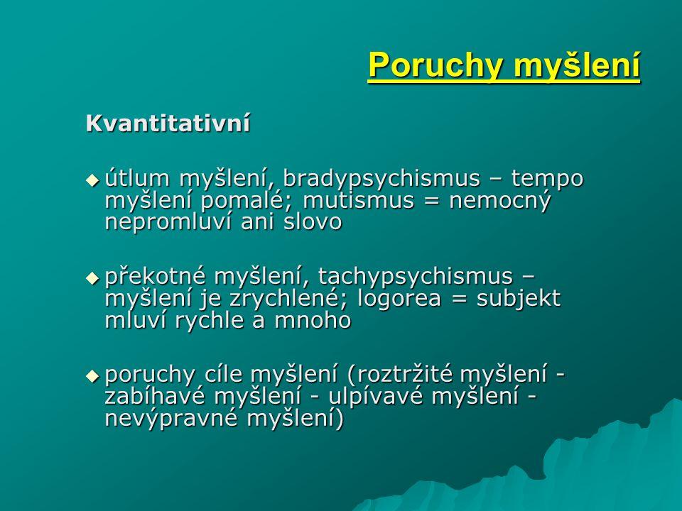Kvantitativní  útlum myšlení, bradypsychismus – tempo myšlení pomalé; mutismus = nemocný nepromluví ani slovo  překotné myšlení, tachypsychismus – m
