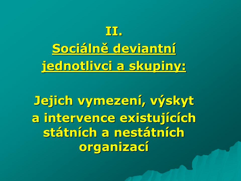 II. Sociálně deviantní jednotlivci a skupiny: Jejich vymezení, výskyt a intervence existujících státních a nestátních organizací