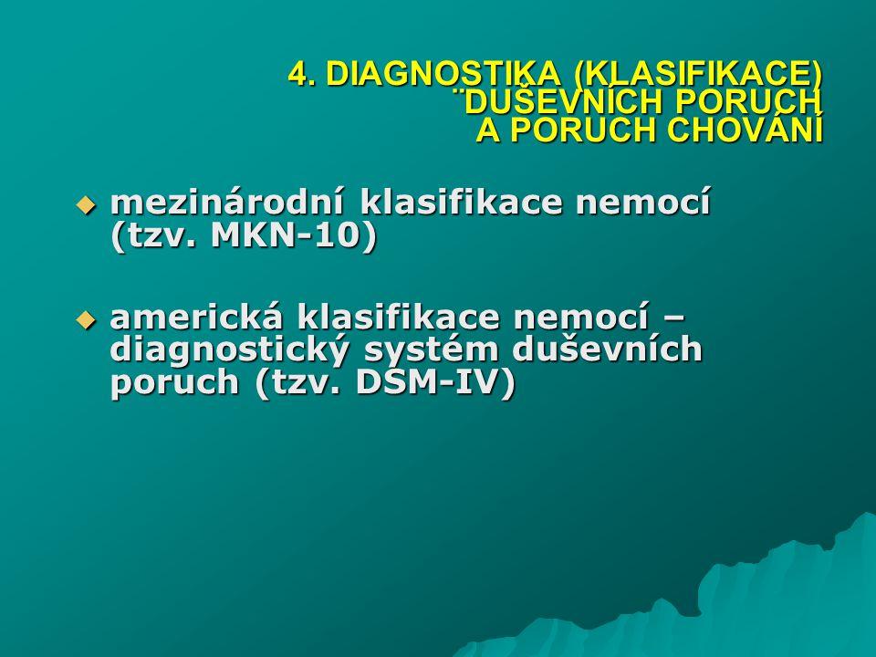  mezinárodní klasifikace nemocí (tzv. MKN-10)  americká klasifikace nemocí – diagnostický systém duševních poruch (tzv. DSM-IV) 4. DIAGNOSTIKA (KLAS