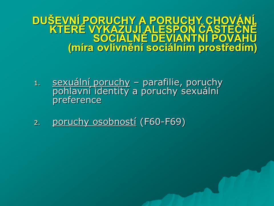 1. sexuální poruchy – parafilie, poruchy pohlavní identity a poruchy sexuální preference 2. poruchy osobností (F60-F69) DUŠEVNÍ PORUCHY A PORUCHY CHOV
