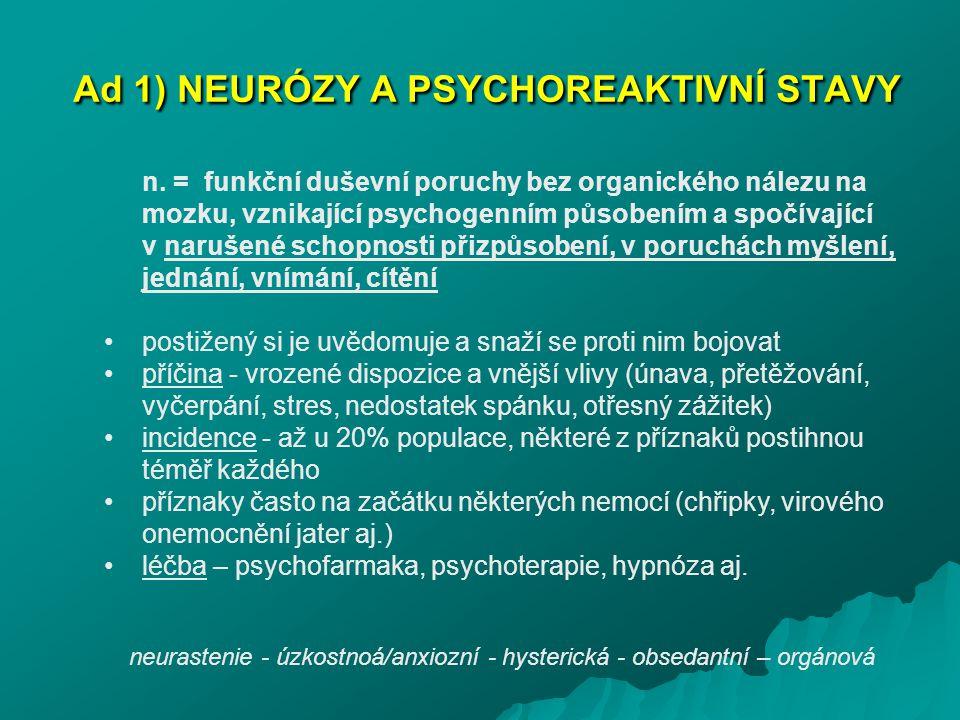 Ad 1) NEURÓZY A PSYCHOREAKTIVNÍ STAVY n. = funkční duševní poruchy bez organického nálezu na mozku, vznikající psychogenním působením a spočívající v