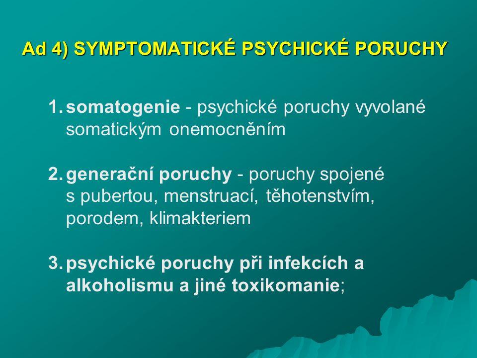 Ad 4) SYMPTOMATICKÉ PSYCHICKÉ PORUCHY 1.somatogenie - psychické poruchy vyvolané somatickým onemocněním 2.generační poruchy - poruchy spojené s pubert