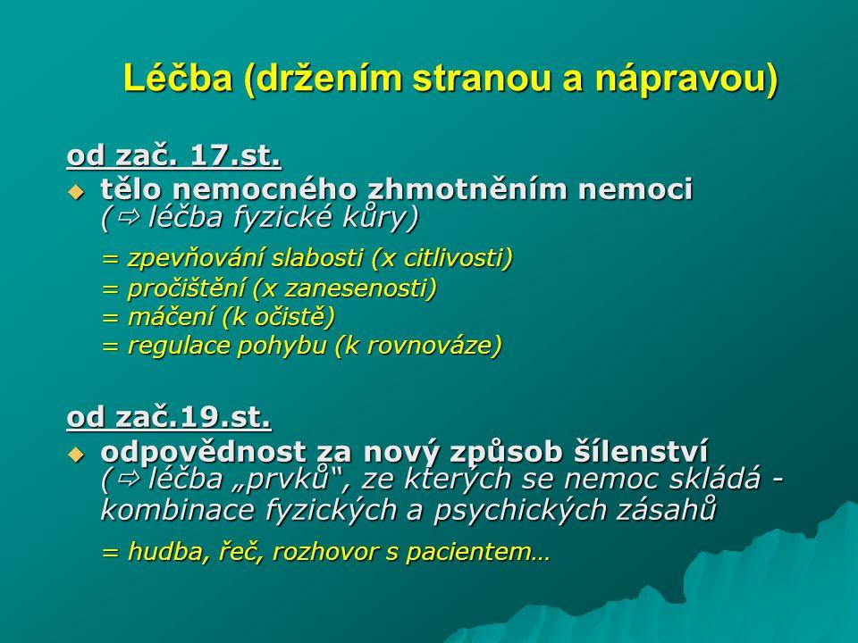 od zač. 17.st.  tělo nemocného zhmotněním nemoci (  léčba fyzické kůry) = zpevňování slabosti (x citlivosti) = pročištění (x zanesenosti) = máčení (