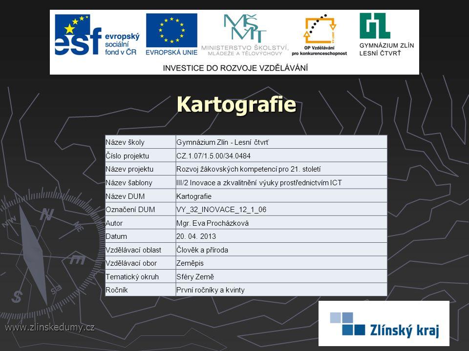 Kartografie www.zlinskedumy.cz Název školyGymnázium Zlín - Lesní čtvrť Číslo projektuCZ.1.07/1.5.00/34.0484 Název projektuRozvoj žákovských kompetencí