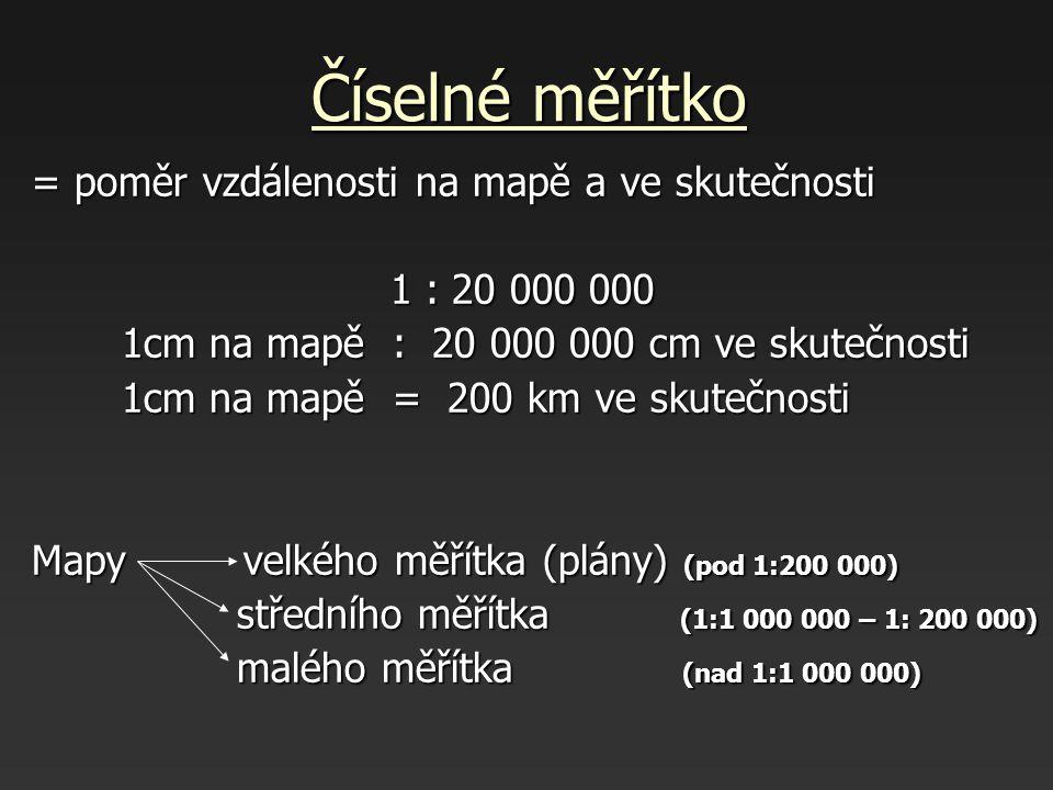 Číselné měřítko = poměr vzdálenosti na mapě a ve skutečnosti 1 : 20 000 000 1 : 20 000 000 1cm na mapě : 20 000 000 cm ve skutečnosti 1cm na mapě : 20