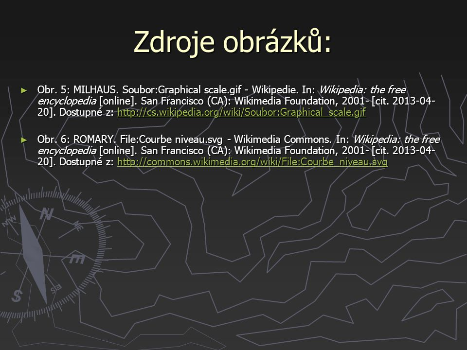 Zdroje obrázků: ► Obr. 5: MILHAUS. Soubor:Graphical scale.gif - Wikipedie. In: Wikipedia: the free encyclopedia [online]. San Francisco (CA): Wikimedi