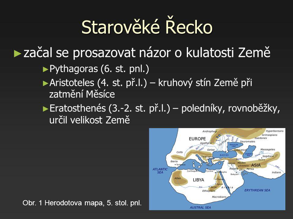 Starověké Řecko ► ► začal se prosazovat názor o kulatosti Země ► ► Pythagoras (6. st. pnl.) ► ► Aristoteles (4. st. př.l.) – kruhový stín Země při zat