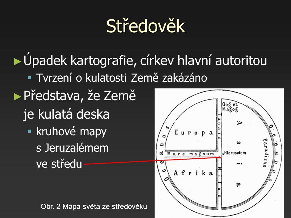 Středověk ► ► Úpadek kartografie, církev hlavní autoritou   Tvrzení o kulatosti Země zakázáno ► ► Představa, že Země je kulatá deska   kruhové map