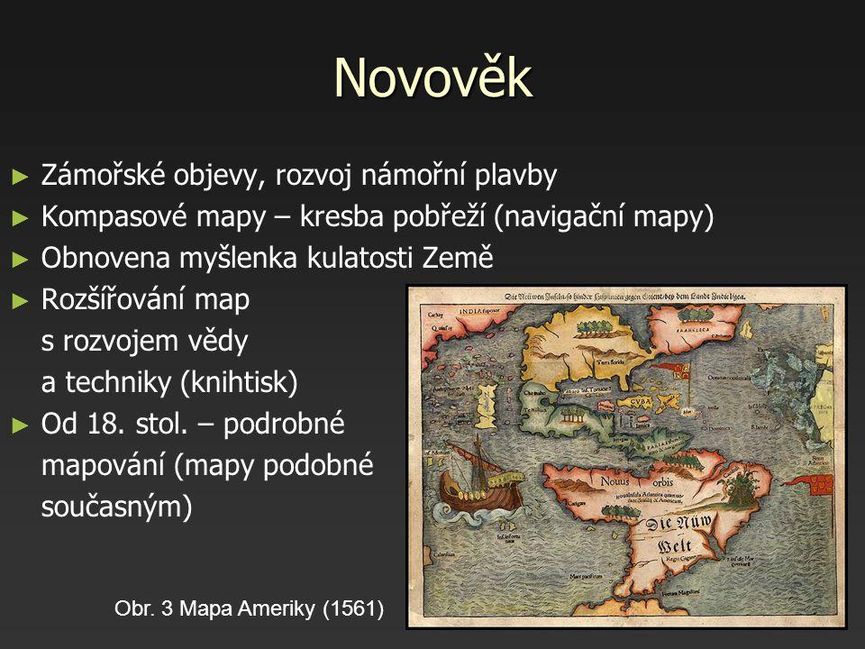 Novověk ► ► Zámořské objevy, rozvoj námořní plavby ► ► Kompasové mapy – kresba pobřeží (navigační mapy) ► ► Obnovena myšlenka kulatosti Země ► ► Rozší