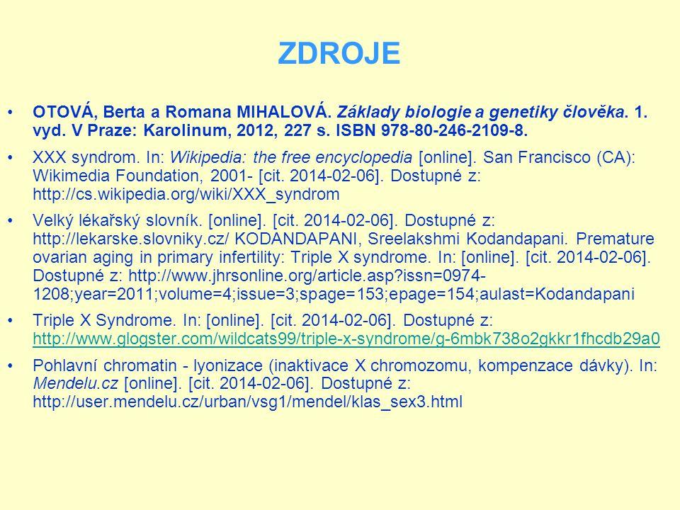ZDROJE OTOVÁ, Berta a Romana MIHALOVÁ. Základy biologie a genetiky člověka. 1. vyd. V Praze: Karolinum, 2012, 227 s. ISBN 978-80-246-2109-8. XXX syndr