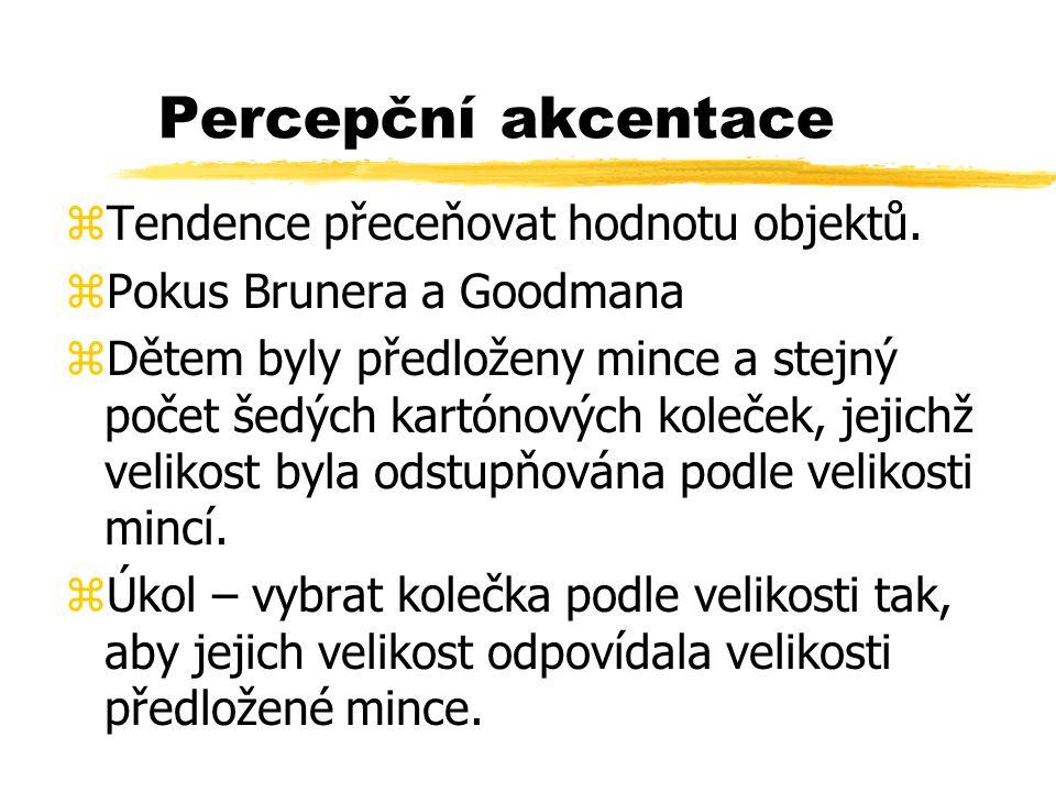 Percepční akcentace zTendence přeceňovat hodnotu objektů. zPokus Brunera a Goodmana zDětem byly předloženy mince a stejný počet šedých kartónových kol