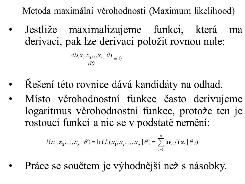 Metoda maximální věrohodnosti (Maximum likelihood) Jestliže maximalizujeme funkci, která ma derivaci, pak lze derivaci položit rovnou nule: Řešení tét