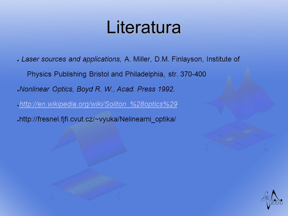 Literatura ● Laser sources and applications, A. Miller, D.M. Finlayson, Institute of Physics Publishing Bristol and Philadelphia, str. 370-400 ● Nonli