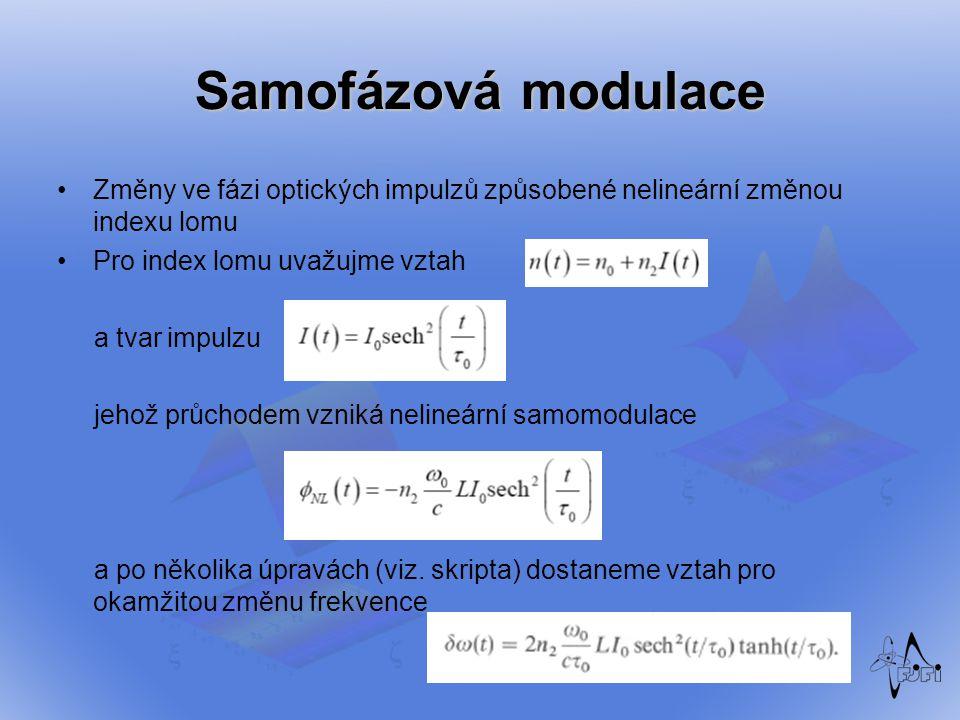 Samofázová modulace Změny ve fázi optických impulzů způsobené nelineární změnou indexu lomu Pro index lomu uvažujme vztah a tvar impulzu jehož průchod