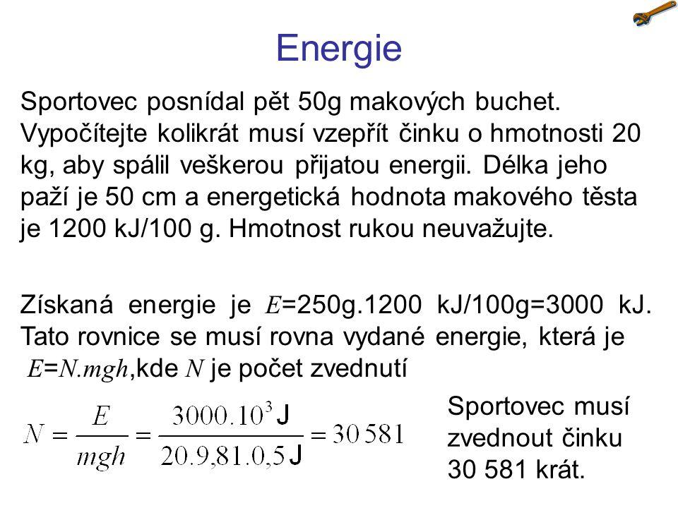 Energie Sportovec posnídal pět 50g makových buchet. Vypočítejte kolikrát musí vzepřít činku o hmotnosti 20 kg, aby spálil veškerou přijatou energii. D