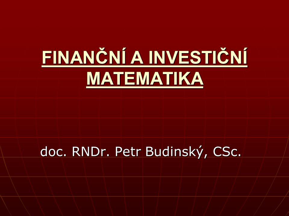 FINANČNÍ A INVESTIČNÍ MATEMATIKA doc. RNDr. Petr Budinský, CSc.