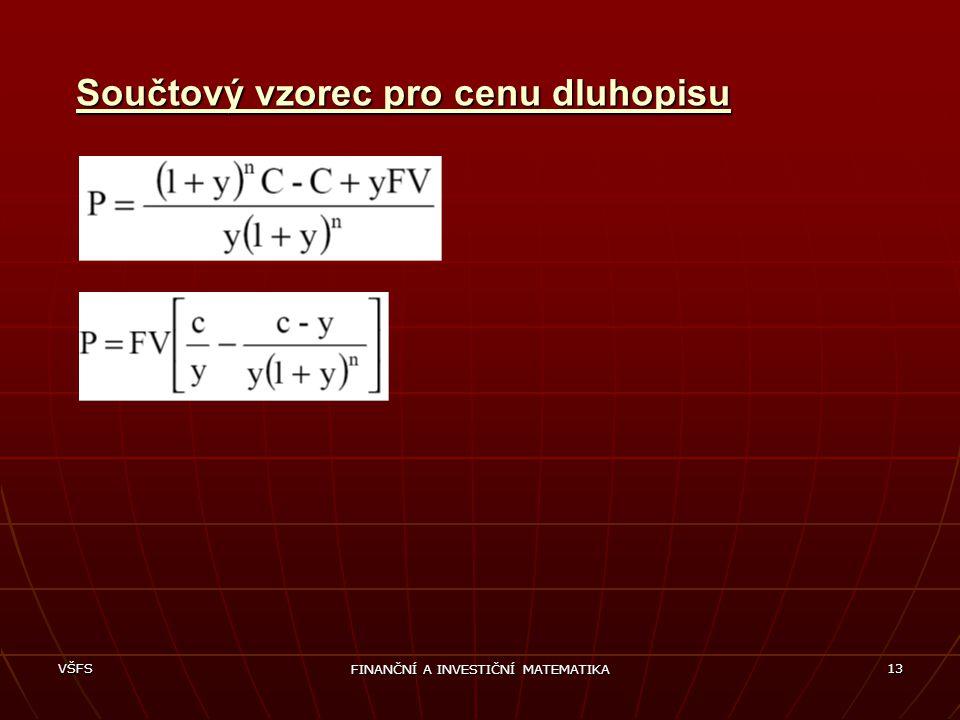 VŠFS FINANČNÍ A INVESTIČNÍ MATEMATIKA 13 Součtový vzorec pro cenu dluhopisu