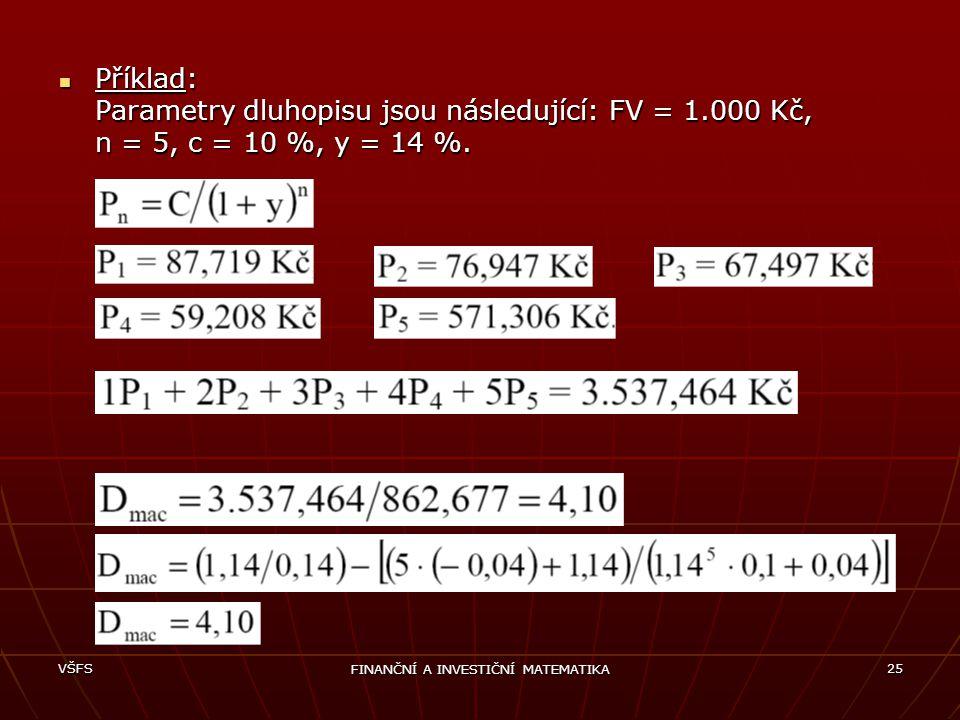 VŠFS FINANČNÍ A INVESTIČNÍ MATEMATIKA 25 Příklad: Parametry dluhopisu jsou následující: FV = 1.000 Kč, n = 5, c = 10 %, y = 14 %. Příklad: Parametry d
