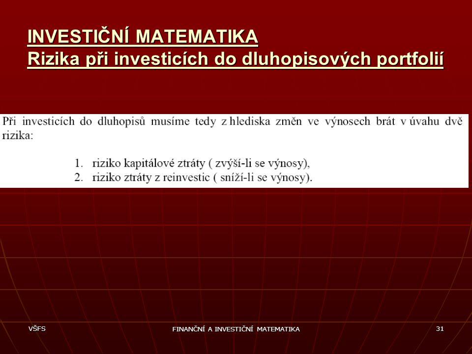 VŠFS FINANČNÍ A INVESTIČNÍ MATEMATIKA 31 INVESTIČNÍ MATEMATIKA Rizika při investicích do dluhopisových portfolií