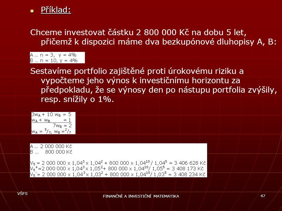 VŠFS FINANČNÍ A INVESTIČNÍ MATEMATIKA 47 Příklad: Příklad: Chceme investovat částku 2 800 000 Kč na dobu 5 let, přičemž k dispozici máme dva bezkupóno