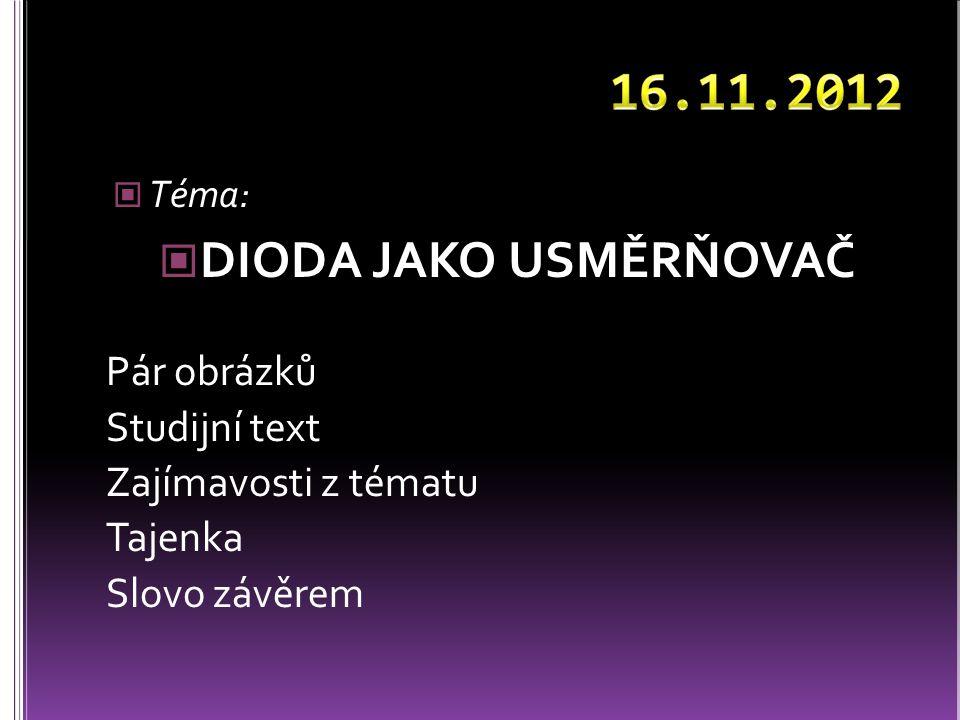 Téma: DIODA JAKO USMĚRŇOVAČ Pár obrázků Studijní text Zajímavosti z tématu Tajenka Slovo závěrem