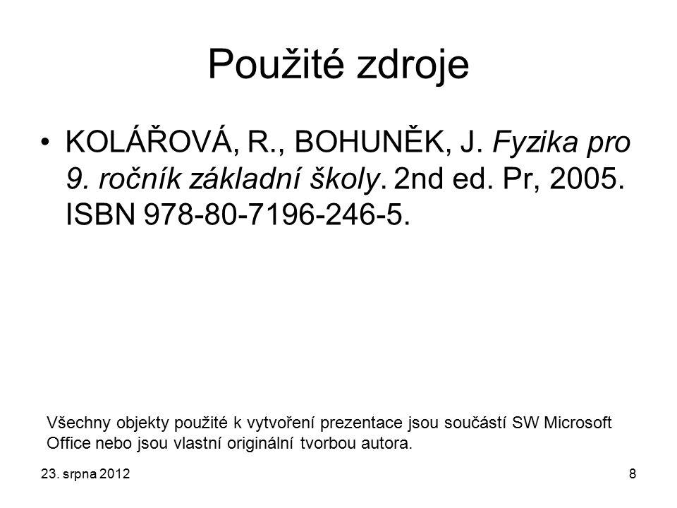 Použité zdroje KOLÁŘOVÁ, R., BOHUNĚK, J. Fyzika pro 9. ročník základní školy. 2nd ed. Pr, 2005. ISBN 978-80-7196-246-5. 23. srpna 20128 Všechny objekt