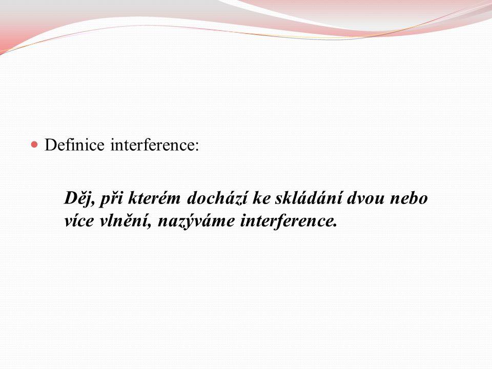 Definice interference: Děj, při kterém dochází ke skládání dvou nebo více vlnění, nazýváme interference.