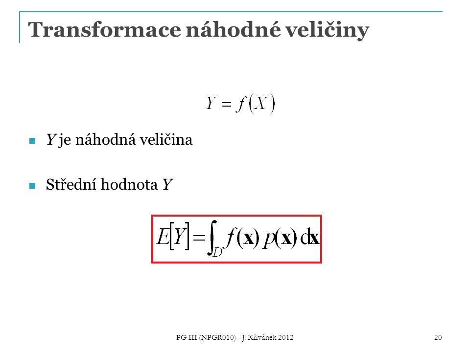 Transformace náhodné veličiny Y je náhodná veličina Střední hodnota Y PG III (NPGR010) - J.