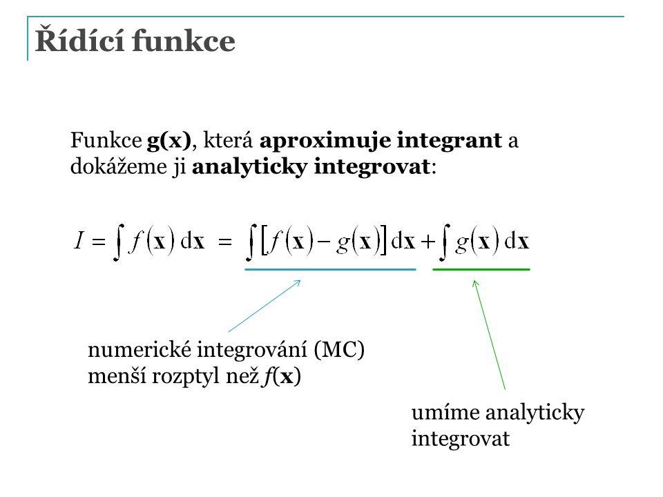 Řídící funkce Funkce g(x), která aproximuje integrant a dokážeme ji analyticky integrovat: numerické integrování (MC) menší rozptyl než f(x) umíme analyticky integrovat