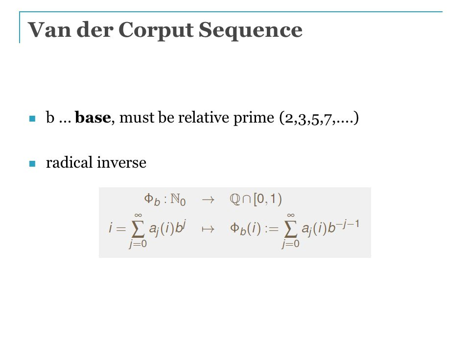 Van der Corput Sequence b... base, must be relative prime (2,3,5,7,....) radical inverse