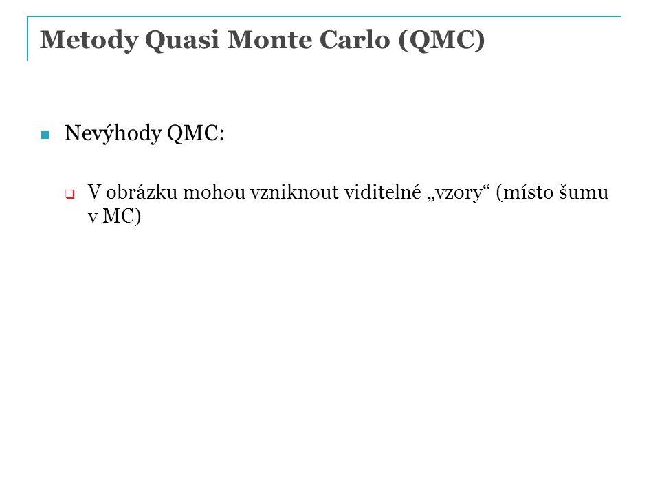 "Metody Quasi Monte Carlo (QMC) Nevýhody QMC:  V obrázku mohou vzniknout viditelné ""vzory (místo šumu v MC)"