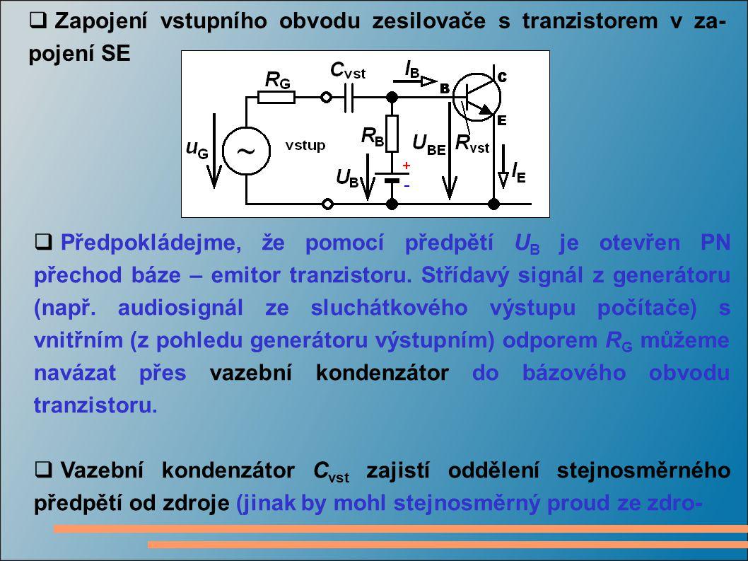  Zapojení vstupního obvodu zesilovače s tranzistorem v za- pojení SE  Předpokládejme, že pomocí předpětí U B je otevřen PN přechod báze – emitor tra