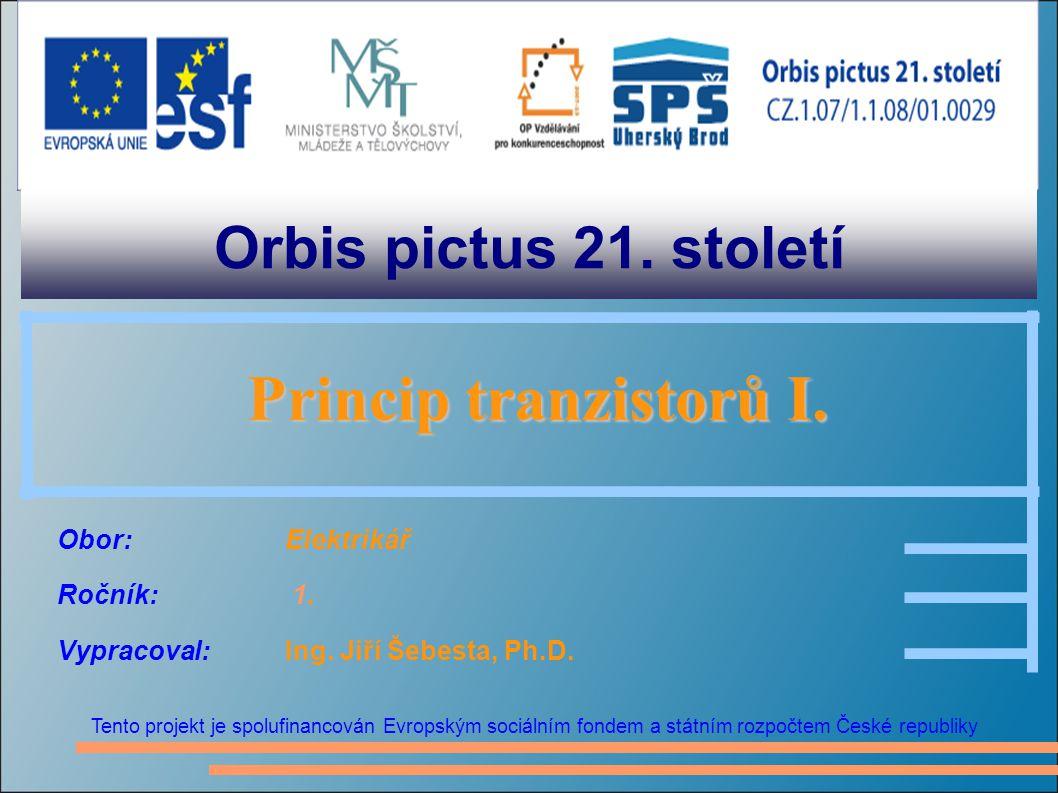 Orbis pictus 21. století Tento projekt je spolufinancován Evropským sociálním fondem a státním rozpočtem České republiky Princip tranzistorů I. Princi