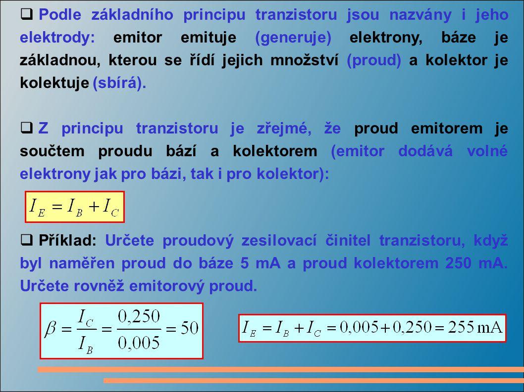  Podle základního principu tranzistoru jsou nazvány i jeho elektrody: emitor emituje (generuje) elektrony, báze je základnou, kterou se řídí jejich m