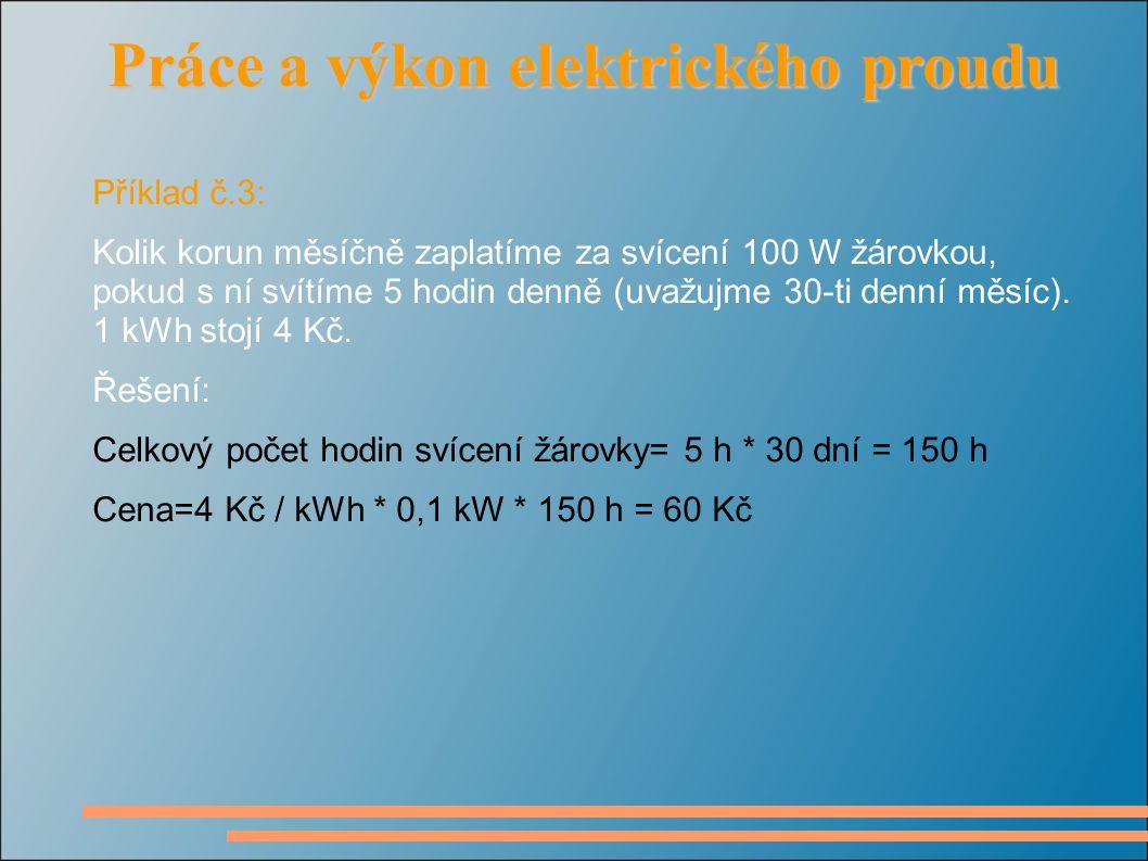 Příklad č.3: Kolik korun měsíčně zaplatíme za svícení 100 W žárovkou, pokud s ní svítíme 5 hodin denně (uvažujme 30-ti denní měsíc).