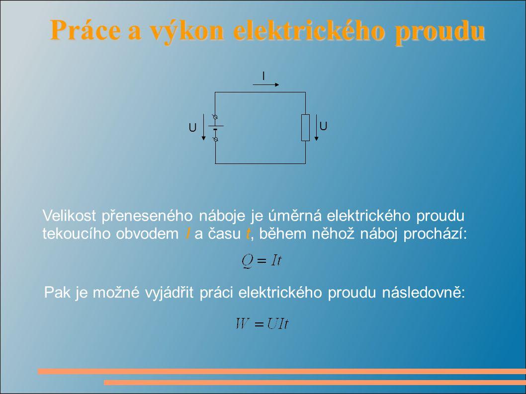 Velikost přeneseného náboje je úměrná elektrického proudu tekoucího obvodem I a času t, během něhož náboj prochází: Pak je možné vyjádřit práci elektrického proudu následovně: Práce a výkon elektrického proudu Práce a výkon elektrického proudu U U I