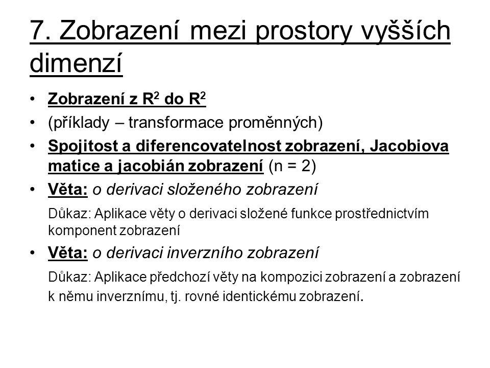 7. Zobrazení mezi prostory vyšších dimenzí Zobrazení z R 2 do R 2 (příklady – transformace proměnných) Spojitost a diferencovatelnost zobrazení, Jacob