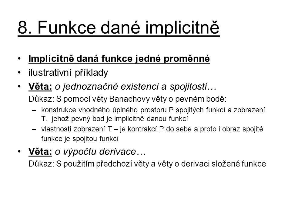 8. Funkce dané implicitně Implicitně daná funkce jedné proměnné ilustrativní příklady Věta: o jednoznačné existenci a spojitosti… Důkaz: S pomocí věty