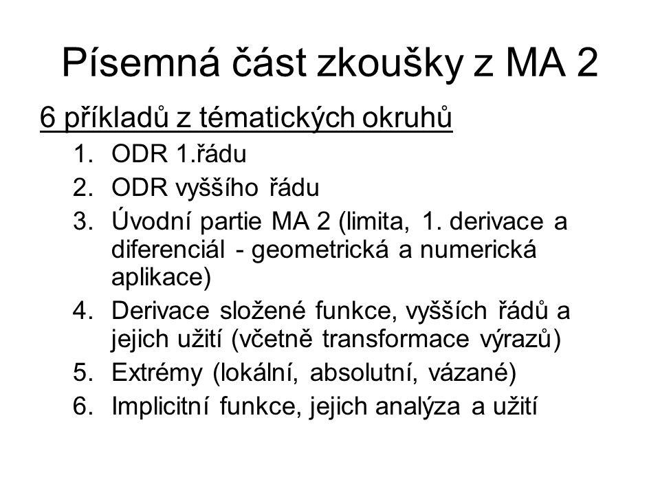 Písemná část zkoušky z MA 2 6 příkladů z tématických okruhů 1.ODR 1.řádu 2.ODR vyššího řádu 3.Úvodní partie MA 2 (limita, 1. derivace a diferenciál -