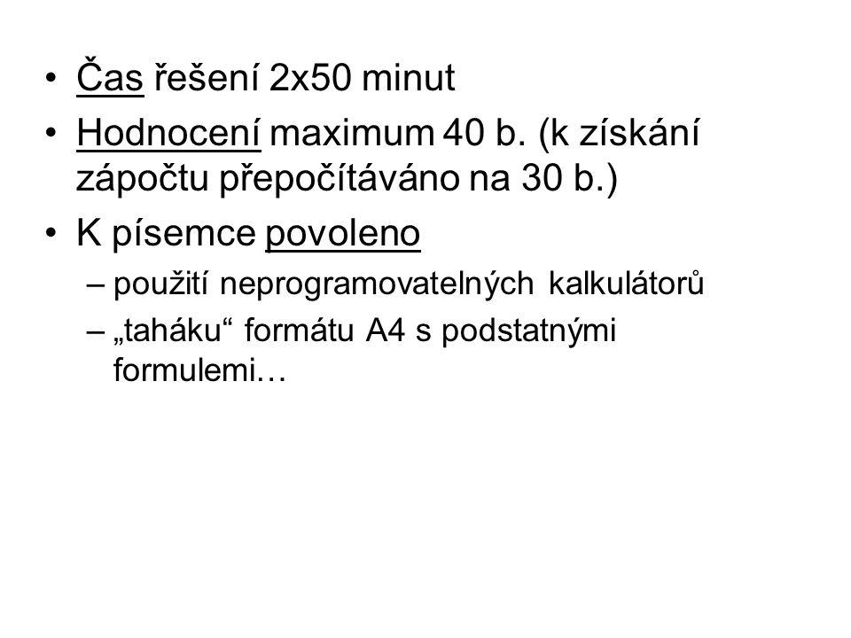 Čas řešení 2x50 minut Hodnocení maximum 40 b. (k získání zápočtu přepočítáváno na 30 b.) K písemce povoleno –použití neprogramovatelných kalkulátorů –