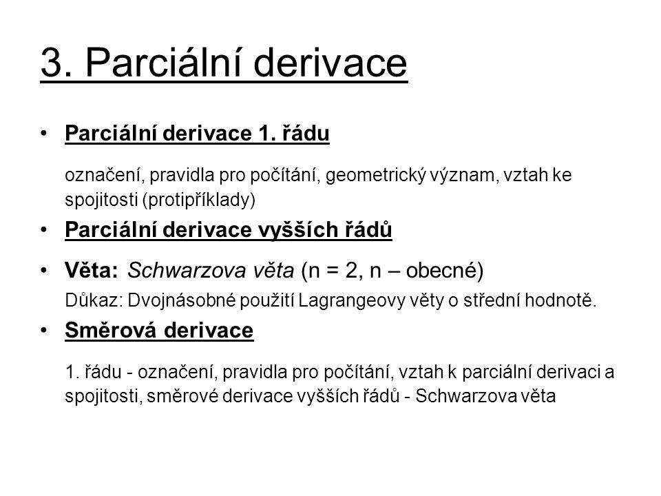 3. Parciální derivace Parciální derivace 1. řádu označení, pravidla pro počítání, geometrický význam, vztah ke spojitosti (protipříklady) Parciální de