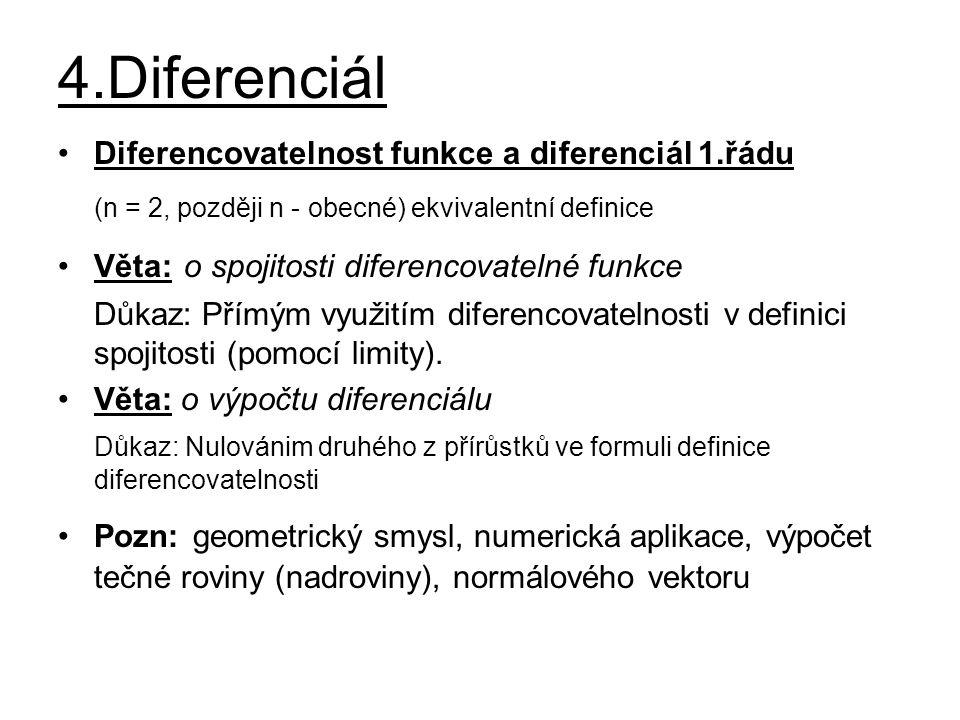 4.Diferenciál Diferencovatelnost funkce a diferenciál 1.řádu (n = 2, později n - obecné) ekvivalentní definice Věta: o spojitosti diferencovatelné fun
