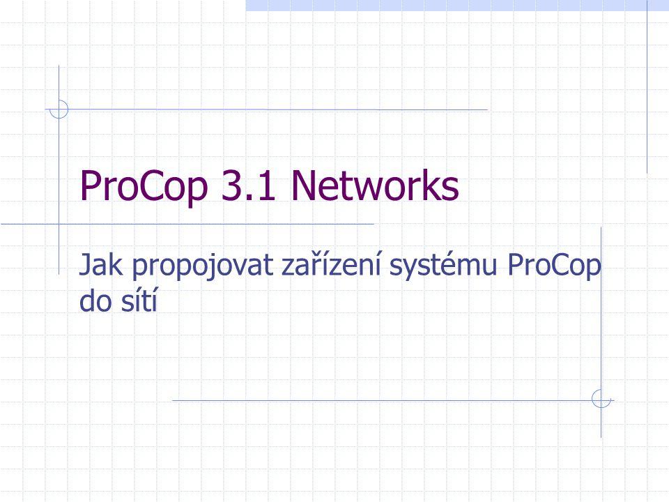 ProCop 3.1 Networks Jak propojovat zařízení systému ProCop do sítí