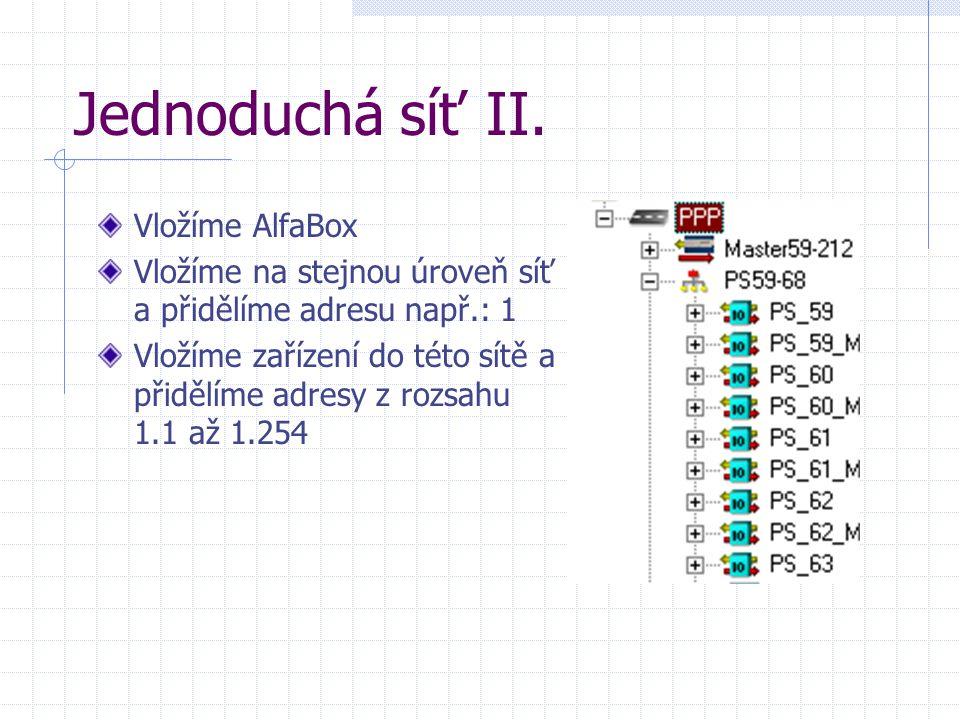 Jednoduchá síť II. Vložíme AlfaBox Vložíme na stejnou úroveň síť a přidělíme adresu např.: 1 Vložíme zařízení do této sítě a přidělíme adresy z rozsah