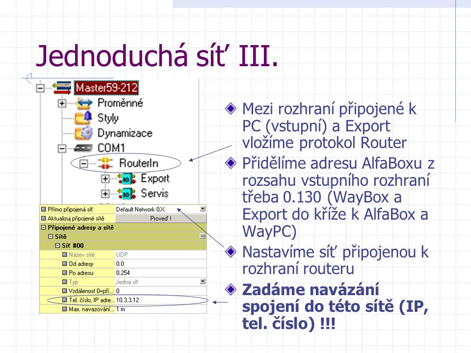 Jednoduchá síť III. Mezi rozhraní připojené k PC (vstupní) a Export vložíme protokol Router Přidělíme adresu AlfaBoxu z rozsahu vstupního rozhraní tře
