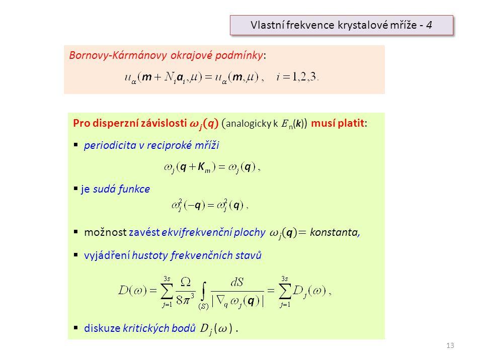 13 Vlastní frekvence krystalové mříže - 4 Pro disperzní závislosti ω j ( q ) ( analogicky k E n (k) ) musí platit:  periodicita v reciproké mříži  j